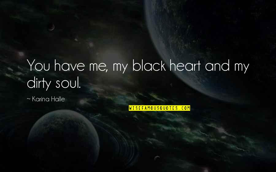 You Have My Heart Quotes By Karina Halle: You have me, my black heart and my