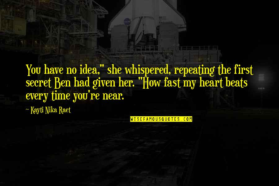 """You Have My Heart Quotes By Kayti Nika Raet: You have no idea,"""" she whispered, repeating the"""