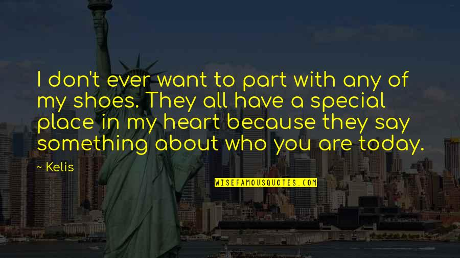 You Have My Heart Quotes By Kelis: I don't ever want to part with any