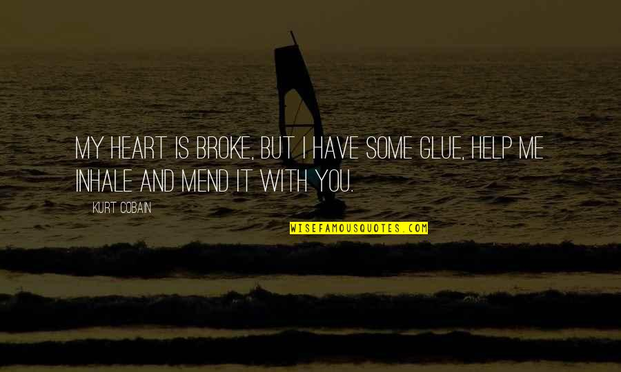 You Have My Heart Quotes By Kurt Cobain: My heart is broke, but I have some
