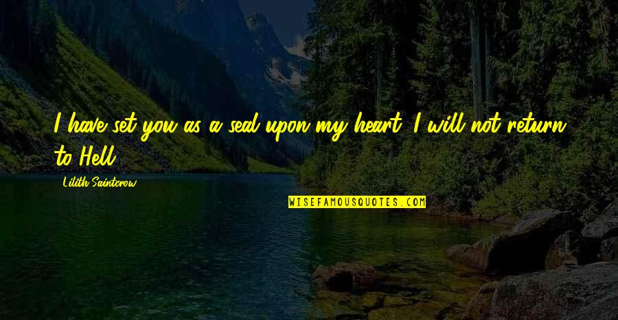 You Have My Heart Quotes By Lilith Saintcrow: I have set you as a seal upon