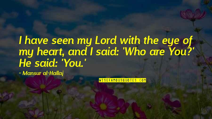 You Have My Heart Quotes By Mansur Al-Hallaj: I have seen my Lord with the eye