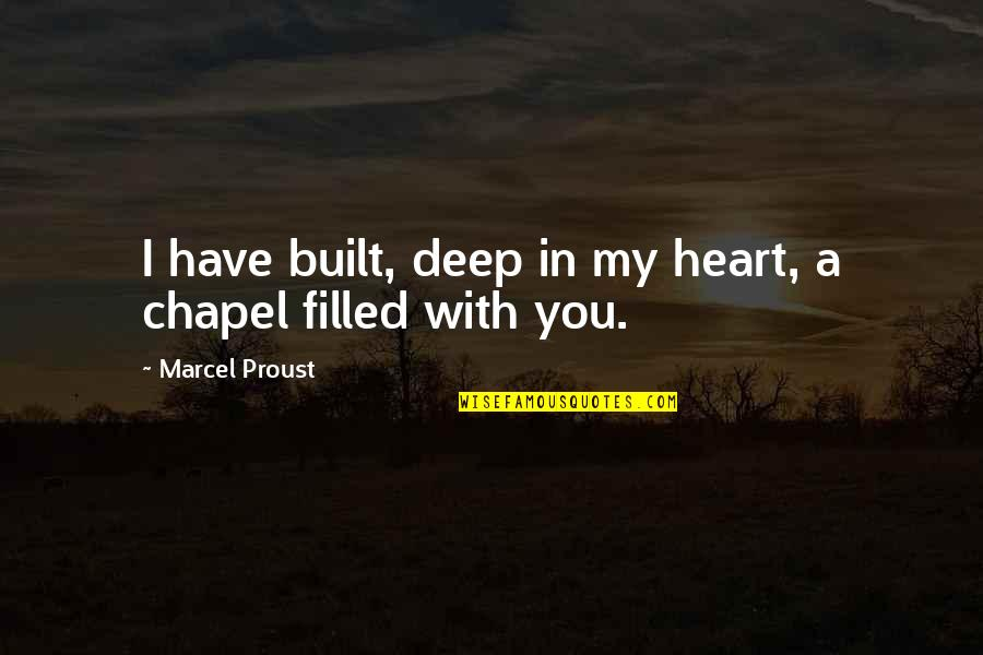 You Have My Heart Quotes By Marcel Proust: I have built, deep in my heart, a