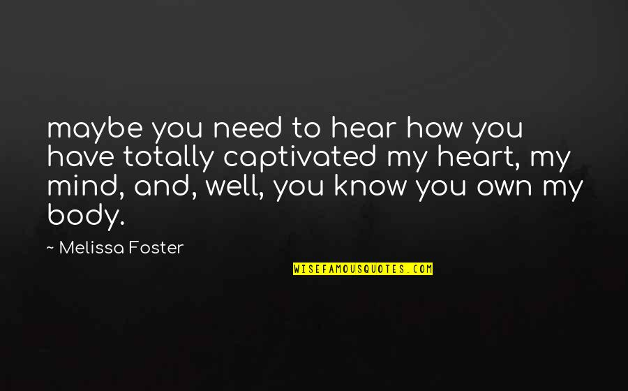 You Have My Heart Quotes By Melissa Foster: maybe you need to hear how you have
