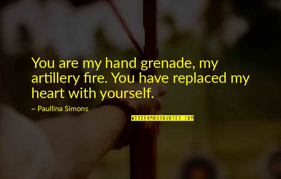 You Have My Heart Quotes By Paullina Simons: You are my hand grenade, my artillery fire.