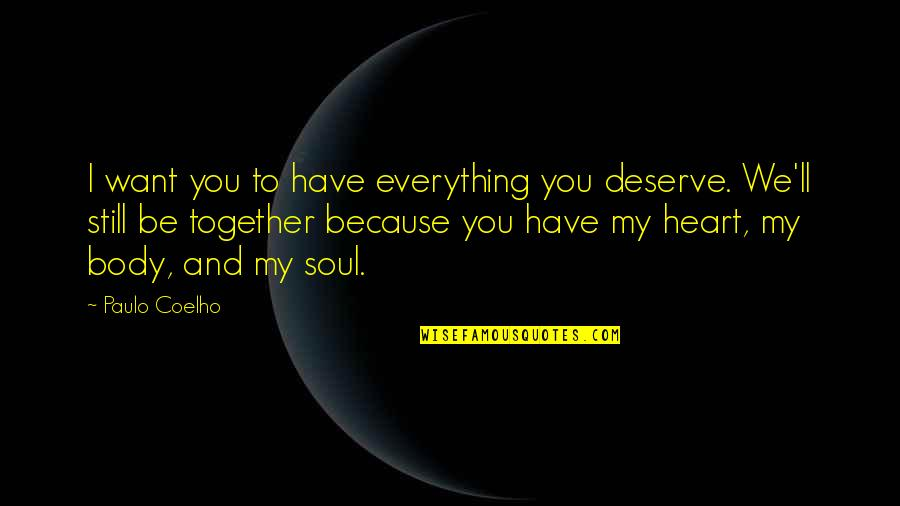 You Have My Heart Quotes By Paulo Coelho: I want you to have everything you deserve.