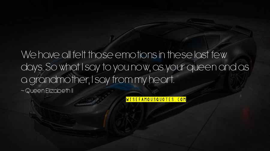 You Have My Heart Quotes By Queen Elizabeth II: We have all felt those emotions in these