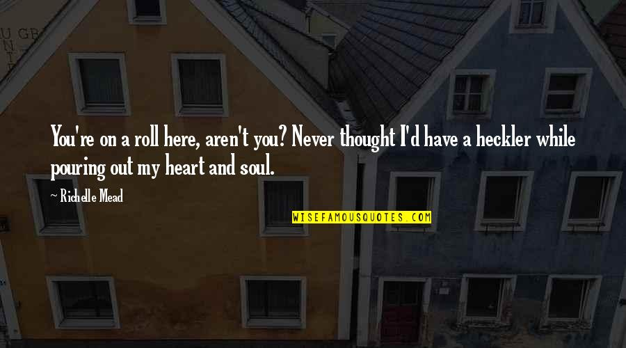 You Have My Heart Quotes By Richelle Mead: You're on a roll here, aren't you? Never
