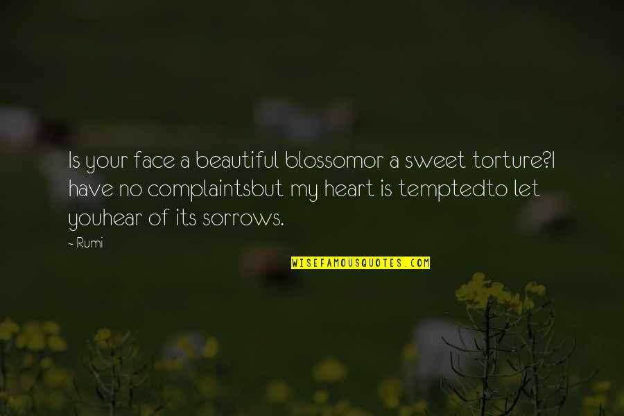 You Have My Heart Quotes By Rumi: Is your face a beautiful blossomor a sweet