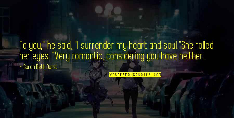 """You Have My Heart Quotes By Sarah Beth Durst: To you,"""" he said, """"I surrender my heart"""