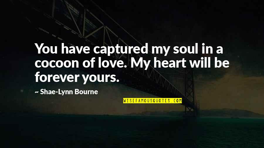 You Have My Heart Quotes By Shae-Lynn Bourne: You have captured my soul in a cocoon