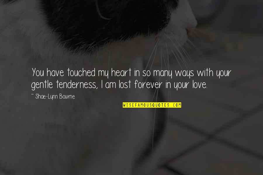 You Have My Heart Quotes By Shae-Lynn Bourne: You have touched my heart in so many