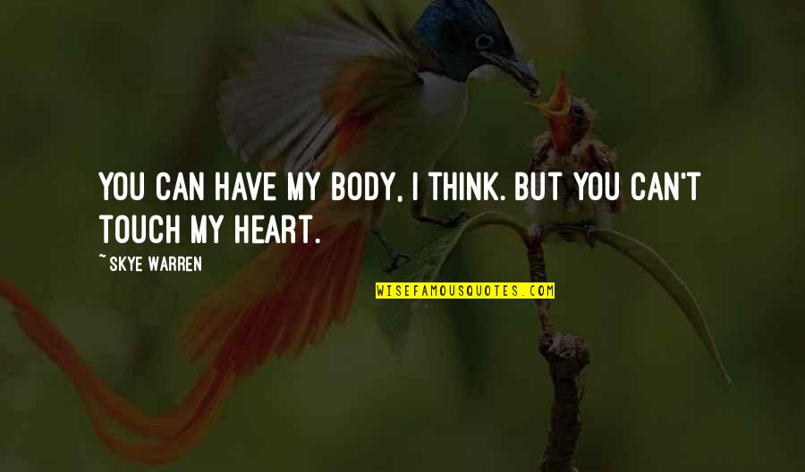 You Have My Heart Quotes By Skye Warren: You can have my body, I think. But