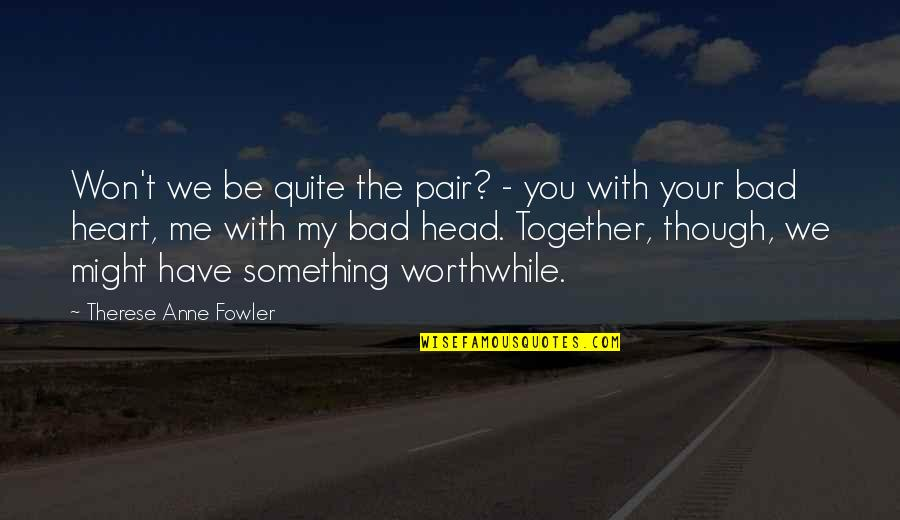 You Have My Heart Quotes By Therese Anne Fowler: Won't we be quite the pair? - you