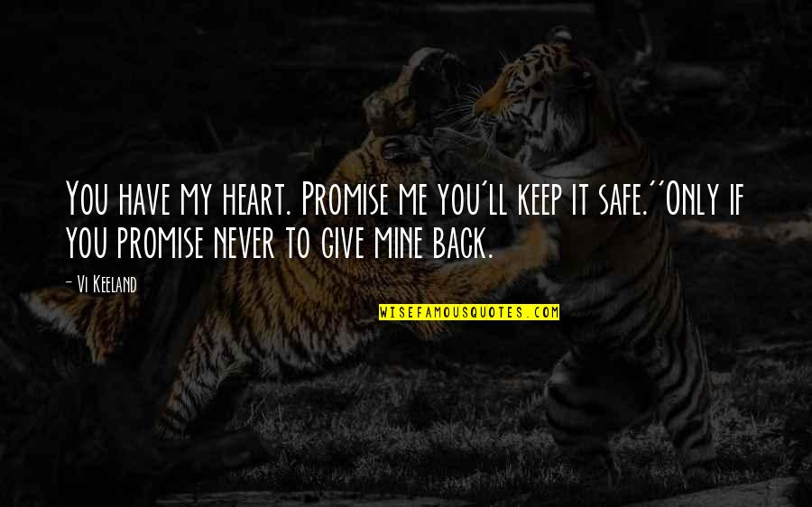 You Have My Heart Quotes By Vi Keeland: You have my heart. Promise me you'll keep