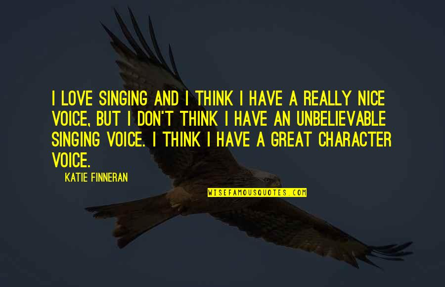 You Have Nice Voice Quotes By Katie Finneran: I love singing and I think I have