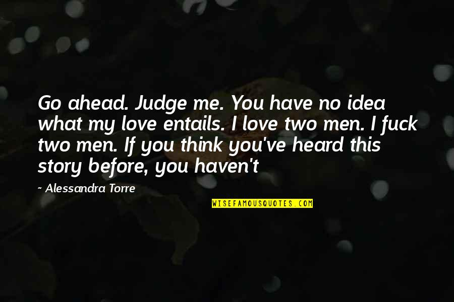 You Have No Idea Love Quotes By Alessandra Torre: Go ahead. Judge me. You have no idea