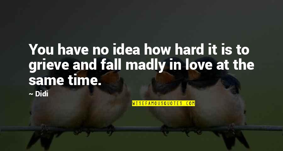 You Have No Idea Love Quotes By Didi: You have no idea how hard it is