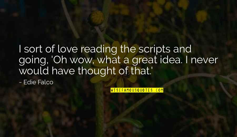 You Have No Idea Love Quotes By Edie Falco: I sort of love reading the scripts and