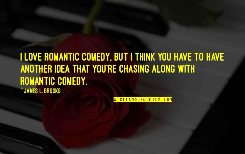 You Have No Idea Love Quotes By James L. Brooks: I love romantic comedy, but I think you