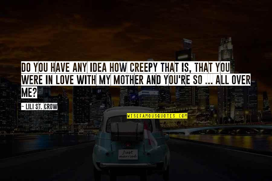 You Have No Idea Love Quotes By Lili St. Crow: Do you have any idea how creepy that