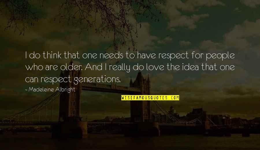 You Have No Idea Love Quotes By Madeleine Albright: I do think that one needs to have