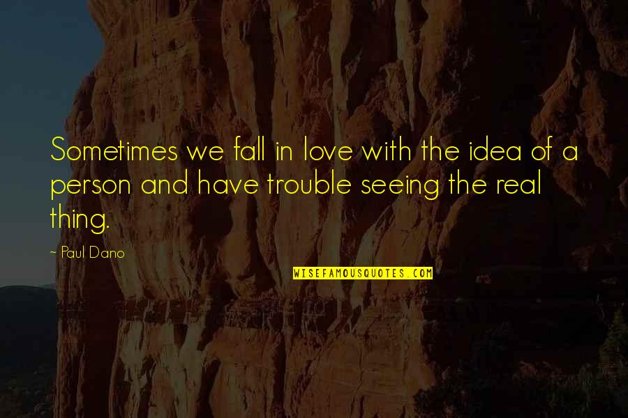 You Have No Idea Love Quotes By Paul Dano: Sometimes we fall in love with the idea