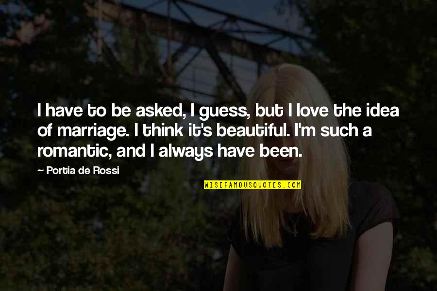 You Have No Idea Love Quotes By Portia De Rossi: I have to be asked, I guess, but
