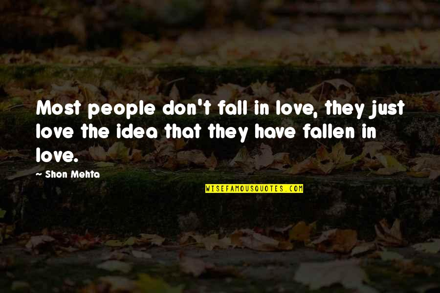 You Have No Idea Love Quotes By Shon Mehta: Most people don't fall in love, they just