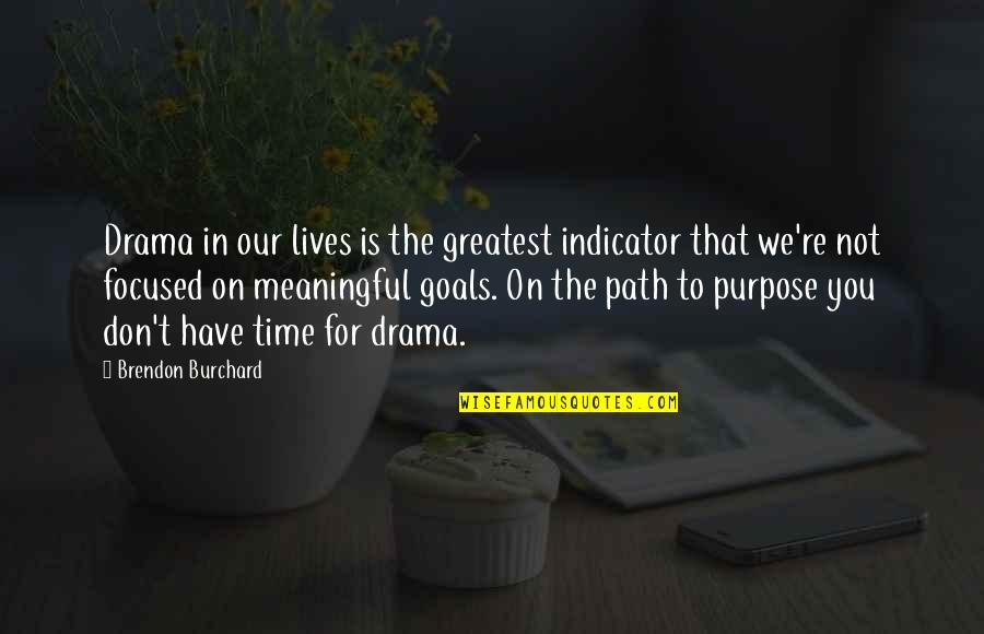 You Have Purpose Quotes By Brendon Burchard: Drama in our lives is the greatest indicator