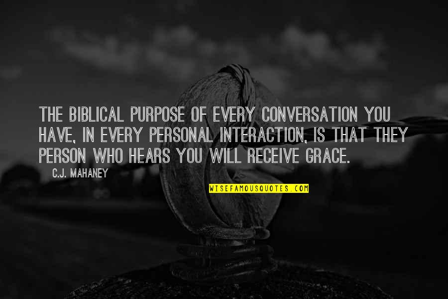 You Have Purpose Quotes By C.J. Mahaney: The biblical purpose of every conversation you have,