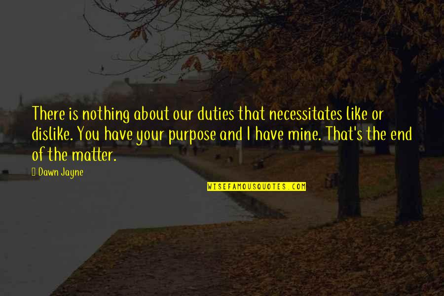 You Have Purpose Quotes By Dawn Jayne: There is nothing about our duties that necessitates