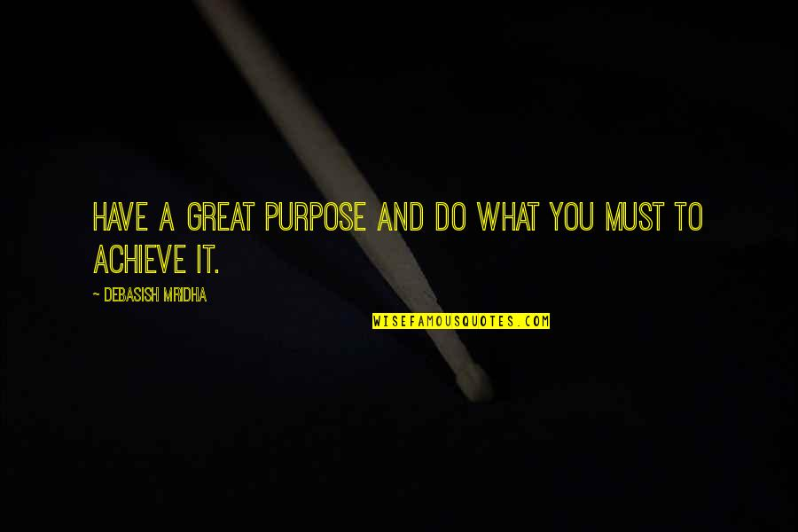 You Have Purpose Quotes By Debasish Mridha: Have a great purpose and do what you