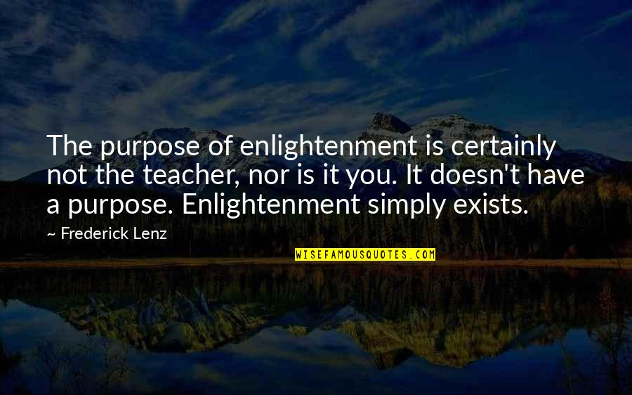 You Have Purpose Quotes By Frederick Lenz: The purpose of enlightenment is certainly not the