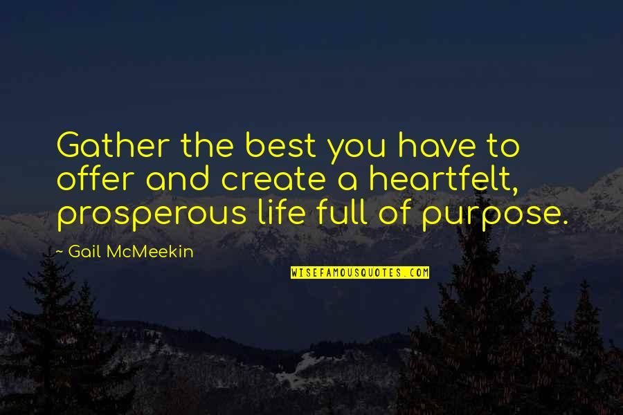 You Have Purpose Quotes By Gail McMeekin: Gather the best you have to offer and