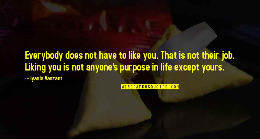 You Have Purpose Quotes By Iyanla Vanzant: Everybody does not have to like you. That