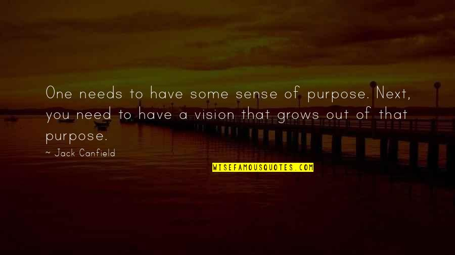 You Have Purpose Quotes By Jack Canfield: One needs to have some sense of purpose.
