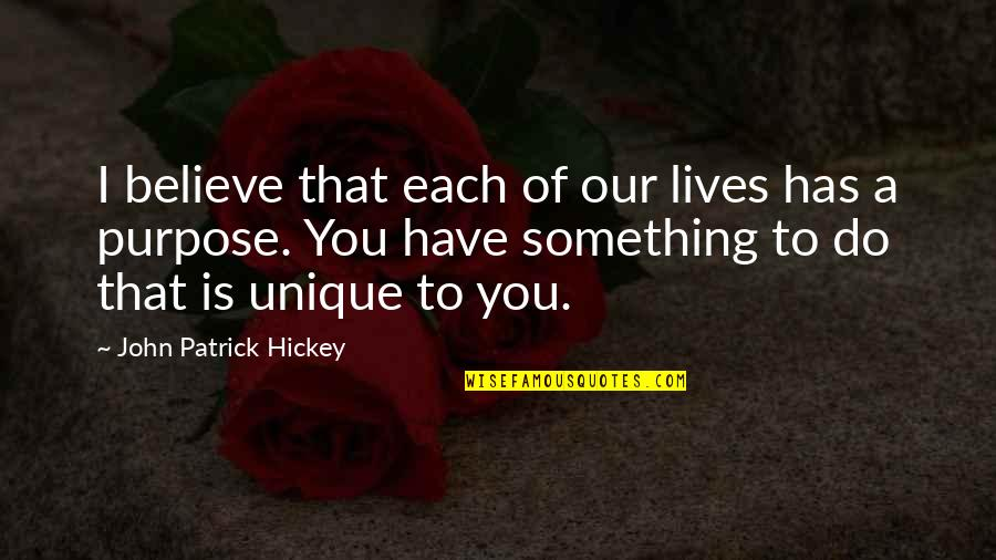 You Have Purpose Quotes By John Patrick Hickey: I believe that each of our lives has