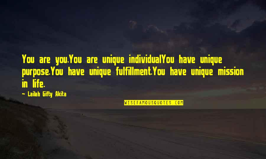You Have Purpose Quotes By Lailah Gifty Akita: You are you.You are unique individualYou have unique
