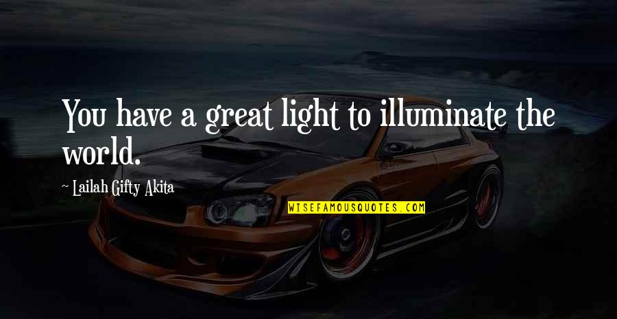 You Have Purpose Quotes By Lailah Gifty Akita: You have a great light to illuminate the