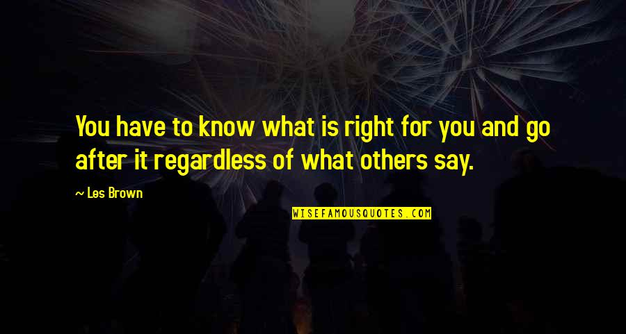 You Have Purpose Quotes By Les Brown: You have to know what is right for