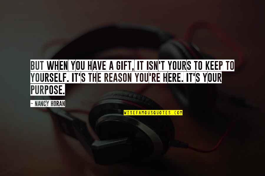 You Have Purpose Quotes By Nancy Horan: But when you have a gift, it isn't