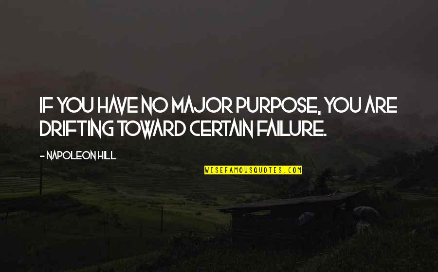 You Have Purpose Quotes By Napoleon Hill: If you have no major purpose, you are