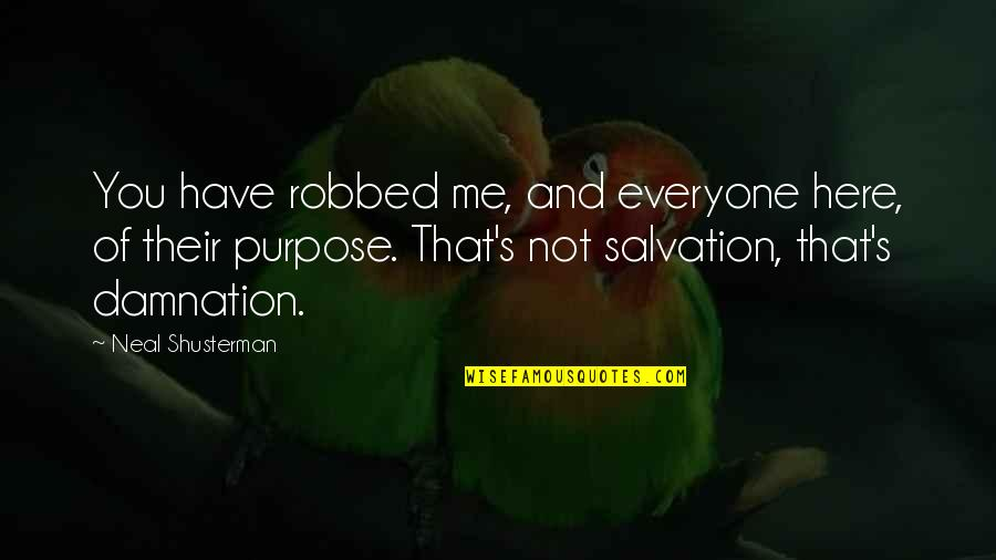 You Have Purpose Quotes By Neal Shusterman: You have robbed me, and everyone here, of