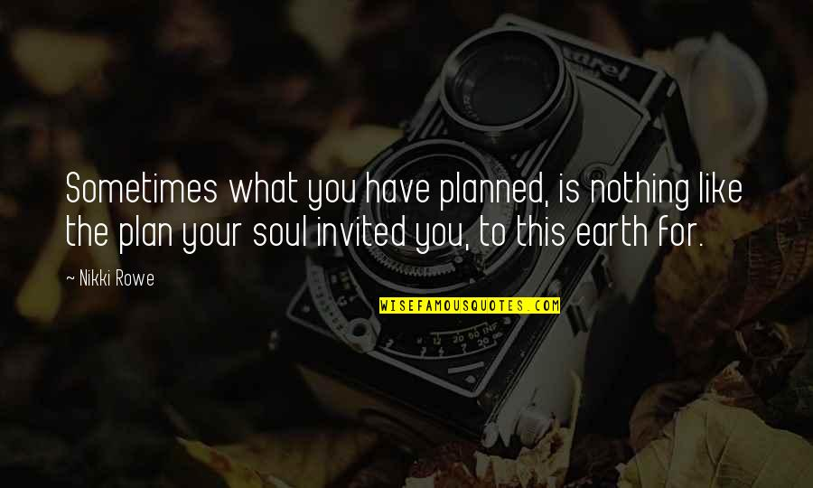 You Have Purpose Quotes By Nikki Rowe: Sometimes what you have planned, is nothing like