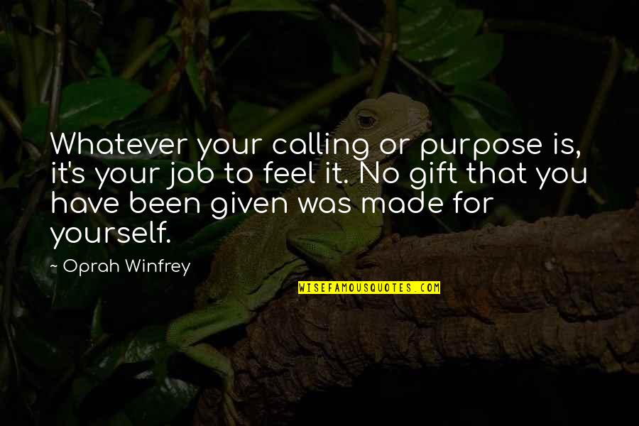 You Have Purpose Quotes By Oprah Winfrey: Whatever your calling or purpose is, it's your