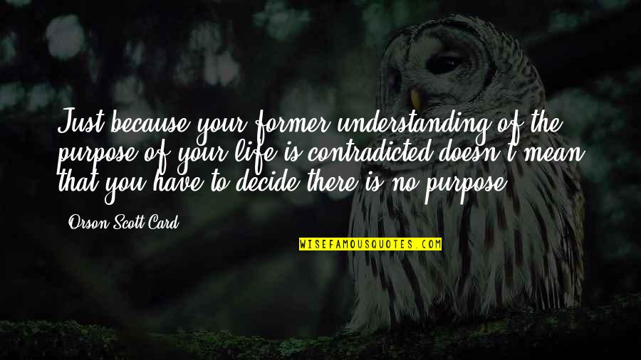 You Have Purpose Quotes By Orson Scott Card: Just because your former understanding of the purpose