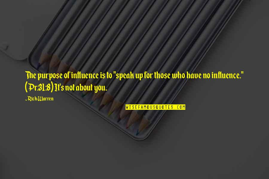 """You Have Purpose Quotes By Rick Warren: The purpose of influence is to """"speak up"""
