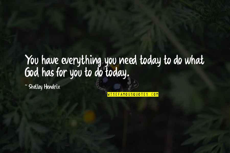 You Have Purpose Quotes By Shelley Hendrix: You have everything you need today to do