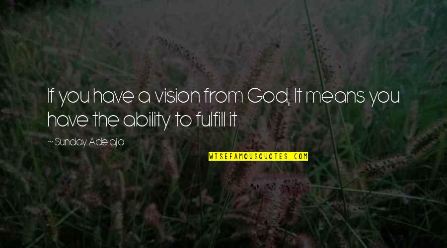 You Have Purpose Quotes By Sunday Adelaja: If you have a vision from God, It